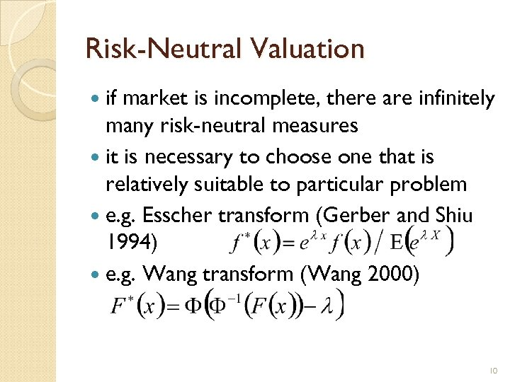 Risk-Neutral Valuation if market is incomplete, there are infinitely many risk-neutral measures it is