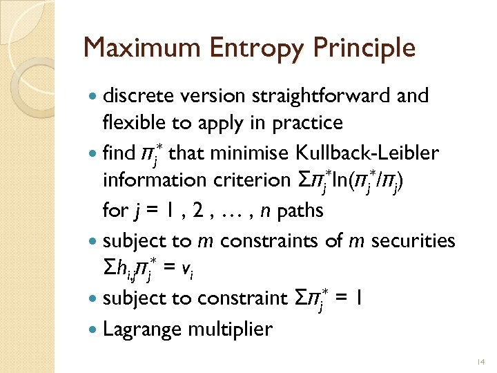 Maximum Entropy Principle discrete version straightforward and flexible to apply in practice find πj*