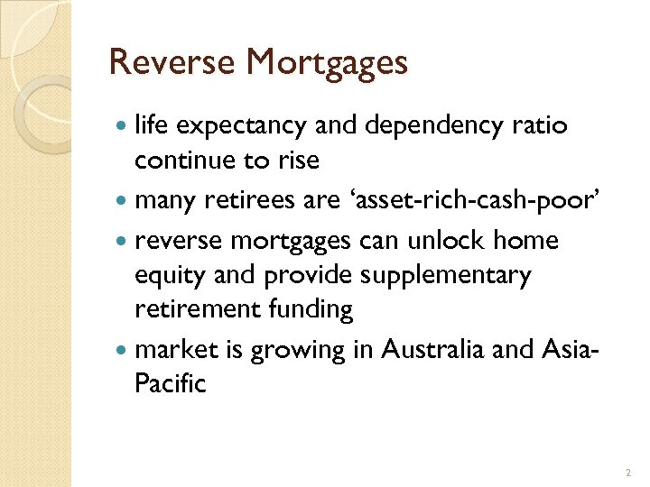 Reverse Mortgages life expectancy and dependency ratio continue to rise many retirees are 'asset-rich-cash-poor'