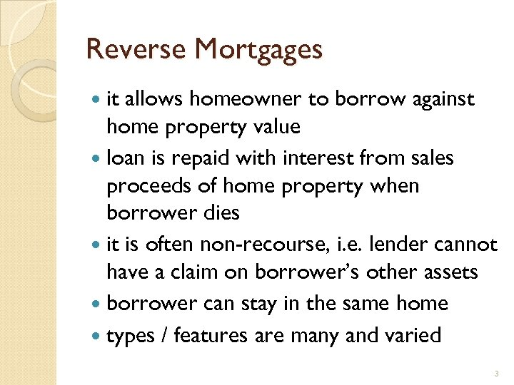 Reverse Mortgages it allows homeowner to borrow against home property value loan is repaid