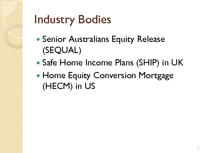 Industry Bodies Senior Australians Equity Release (SEQUAL) Safe Home Income Plans (SHIP) in UK