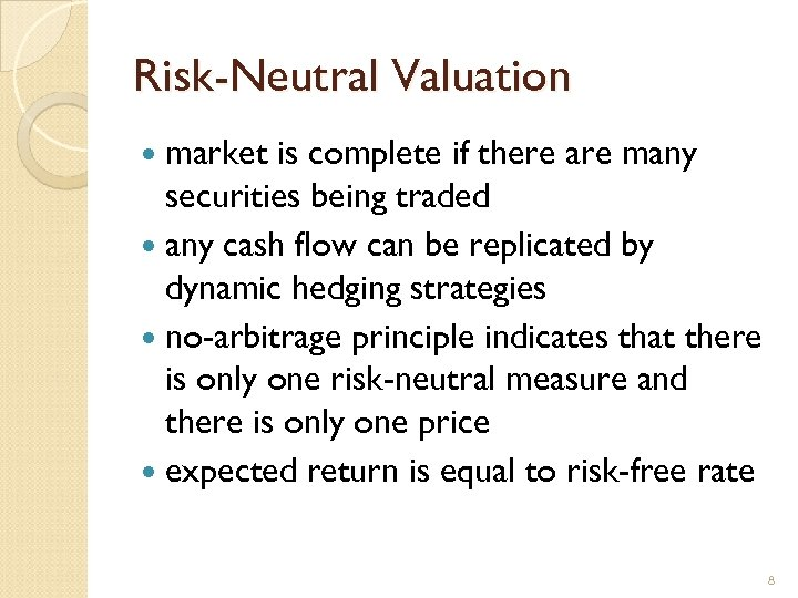 Risk-Neutral Valuation market is complete if there are many securities being traded any cash