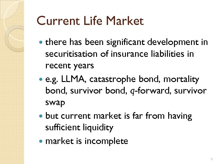 Current Life Market there has been significant development in securitisation of insurance liabilities in