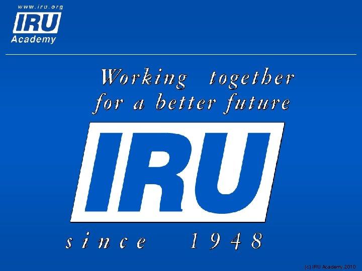 (c) IRU Academy 2010