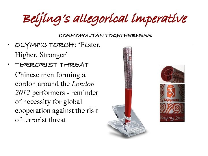 Beijing's allegorical imperative COSMOPOLITAN TOGETHERNESS • OLYMPIC TORCH: 'Faster, Higher, Stronger' • TERRORIST THREAT