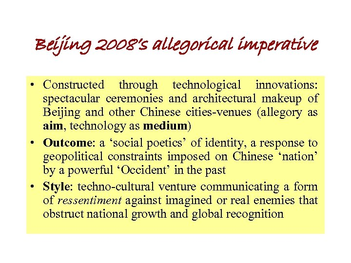 Beijing 2008's allegorical imperative • Constructed through technological innovations: spectacular ceremonies and architectural makeup