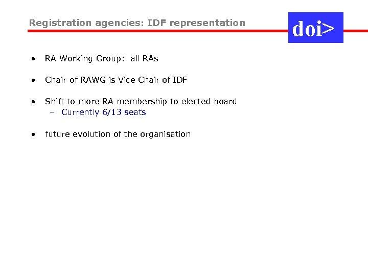 Registration agencies: IDF representation • RA Working Group: all RAs • Chair of RAWG