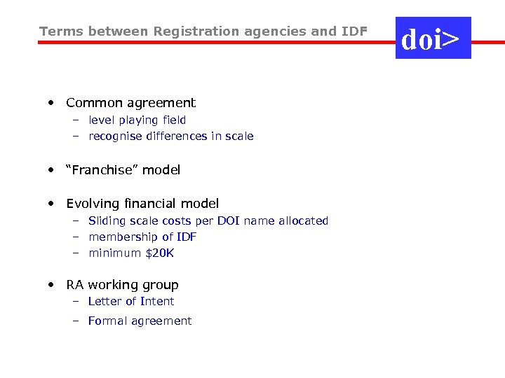 Terms between Registration agencies and IDF • Common agreement – level playing field –