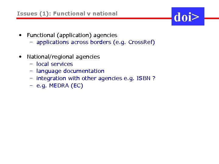 Issues (1): Functional v national • Functional (application) agencies – applications across borders (e.