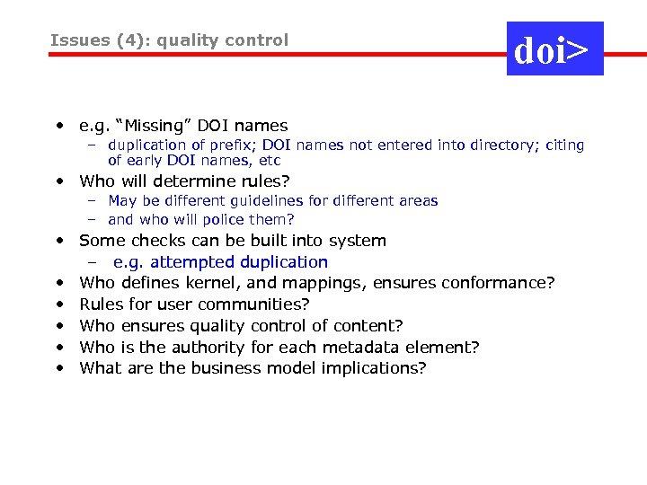 "Issues (4): quality control doi> • e. g. ""Missing"" DOI names – duplication of"