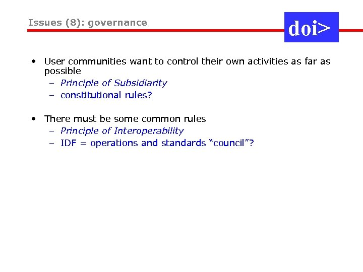 Issues (8): governance doi> • User communities want to control their own activities as