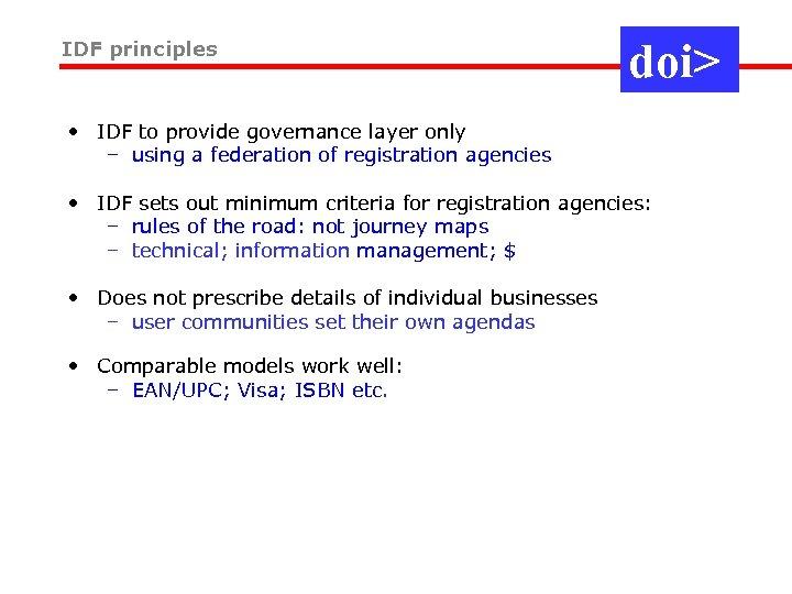 IDF principles doi> • IDF to provide governance layer only – using a federation