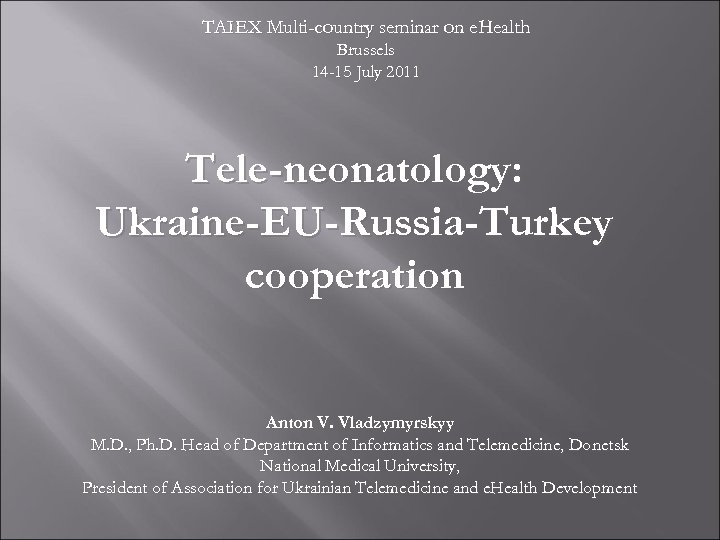 TAIEX Multi-country seminar on e. Health Brussels 14 -15 July 2011 Tele-neonatology: Ukraine-EU-Russia-Turkey cooperation