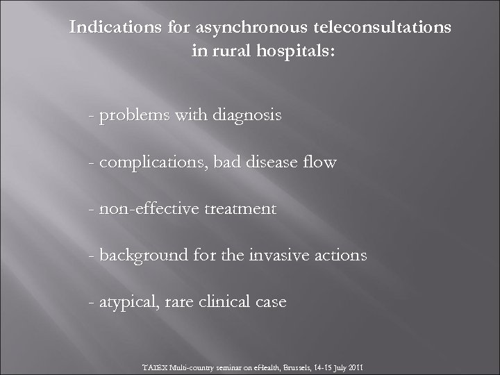 Indications for asynchronous teleconsultations in rural hospitals: - problems with diagnosis - complications, bad