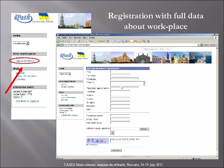 Registration with full data about work-place TAIEX Multi-country seminar on e. Health, Brussels, 14