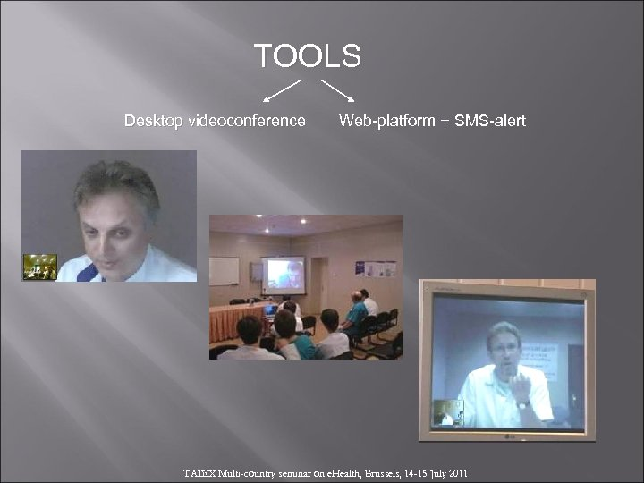 TOOLS Desktop videoconference Web-platform + SMS-alert TAIEX Multi-country seminar on e. Health, Brussels, 14