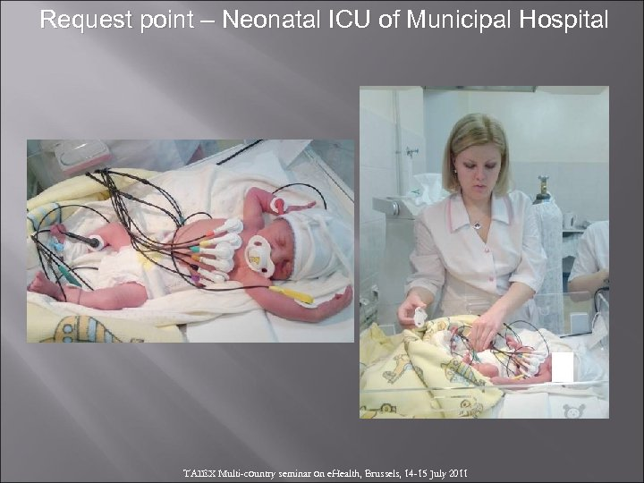 Request point – Neonatal ICU of Municipal Hospital TAIEX Multi-country seminar on e. Health,