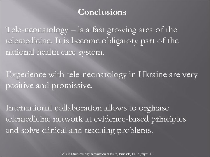 Conclusions Tele-neonatology – is a fast growing area of the telemedicine. It is become
