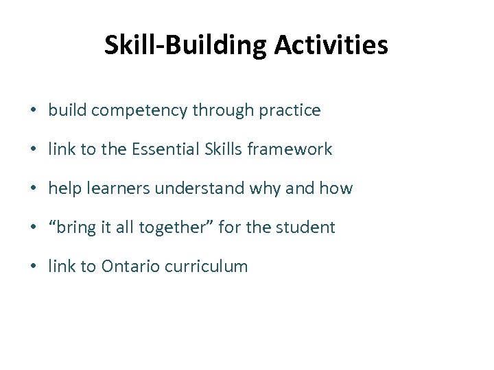 Skill-Building Activities • build competency through practice • link to the Essential Skills framework
