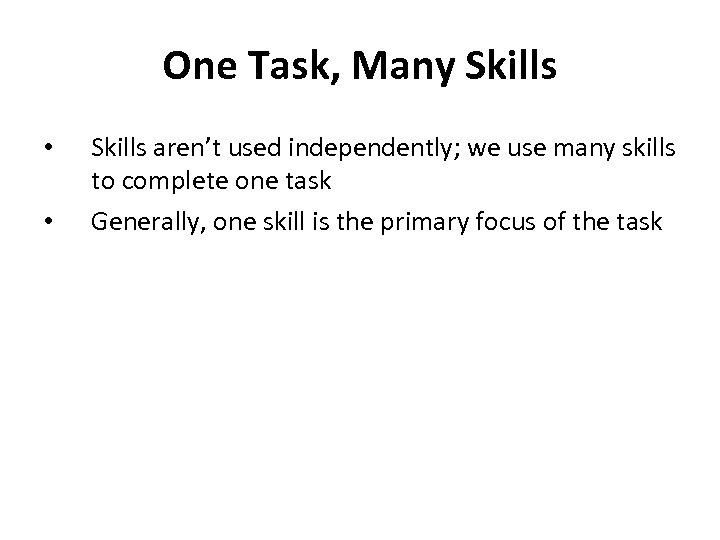 One Task, Many Skills • • Skills aren't used independently; we use many skills