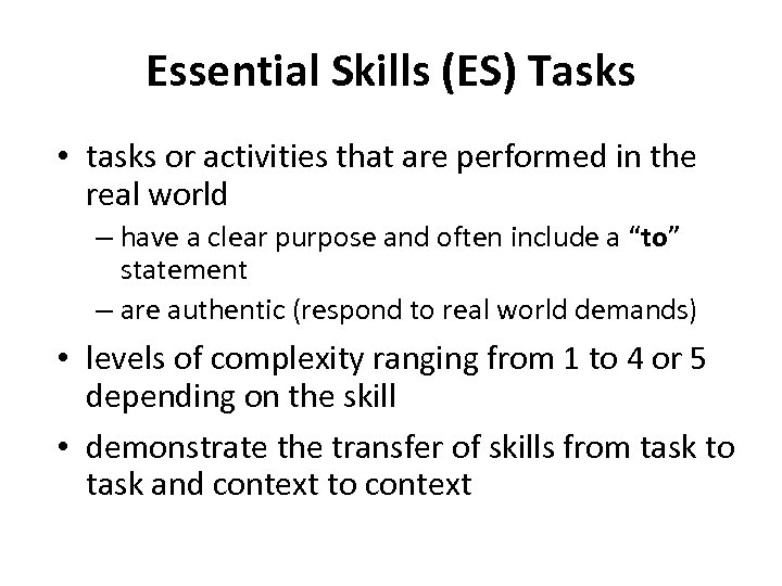 Essential Skills (ES) Tasks • tasks or activities that are performed in the real