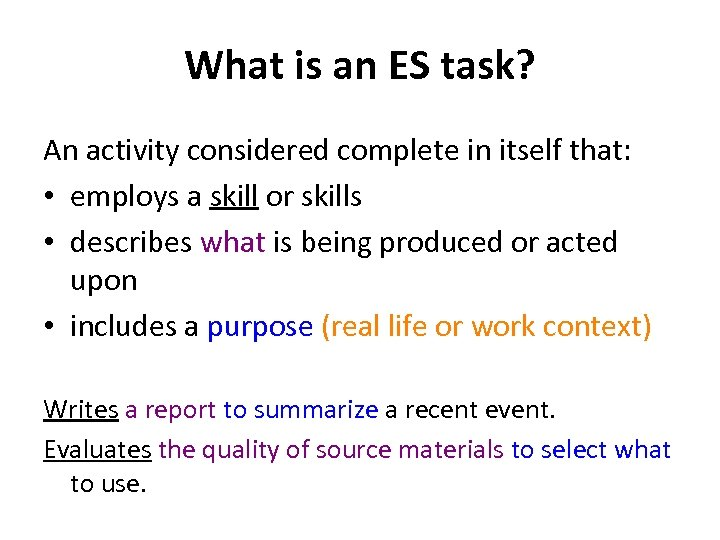 What is an ES task? An activity considered complete in itself that: • employs