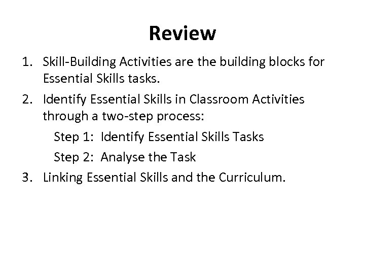 Review 1. Skill-Building Activities are the building blocks for Essential Skills tasks. 2. Identify