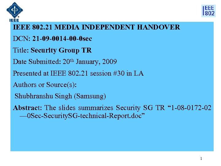 IEEE 802. 21 MEDIA INDEPENDENT HANDOVER DCN: 21 -09 -0014 -00 -0 sec Title: