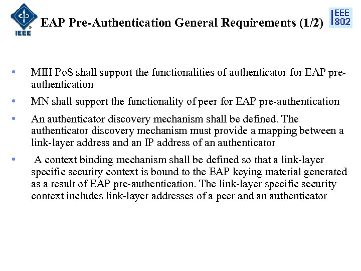 EAP Pre-Authentication General Requirements (1/2) • MIH Po. S shall support the functionalities of
