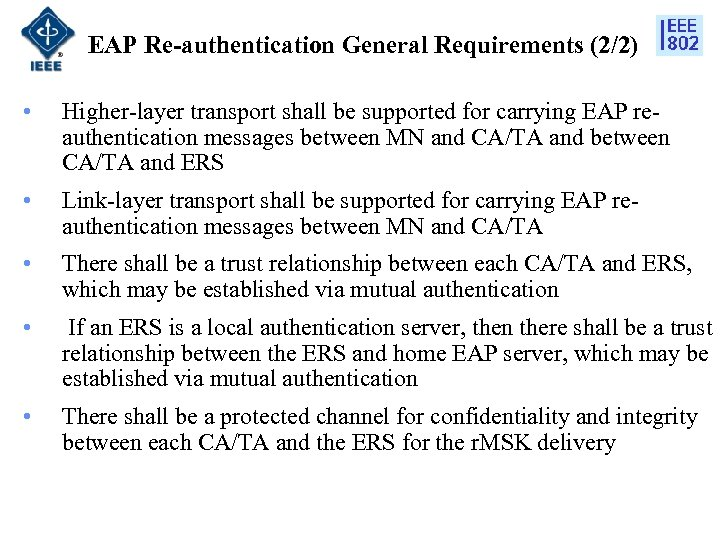 EAP Re-authentication General Requirements (2/2) • Higher-layer transport shall be supported for carrying EAP