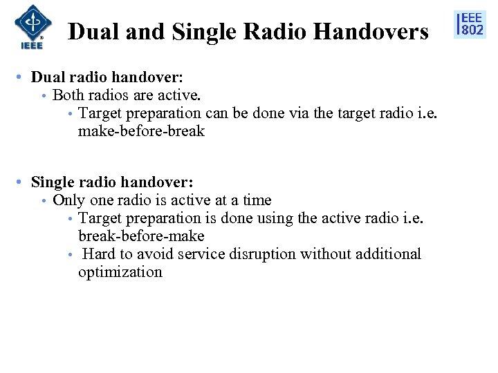 Dual and Single Radio Handovers • Dual radio handover: • Both radios are active.