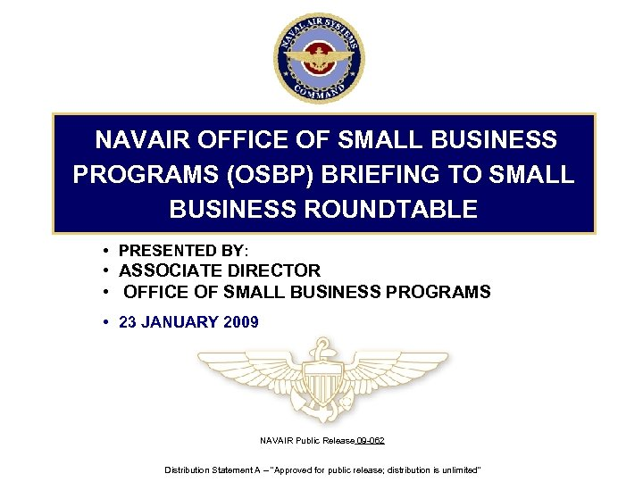 NAVAIR OFFICE OF SMALL BUSINESS PROGRAMS (OSBP) BRIEFING TO SMALL BUSINESS ROUNDTABLE • PRESENTED
