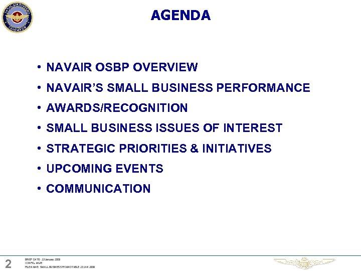 AGENDA • NAVAIR OSBP OVERVIEW • NAVAIR'S SMALL BUSINESS PERFORMANCE • AWARDS/RECOGNITION • SMALL