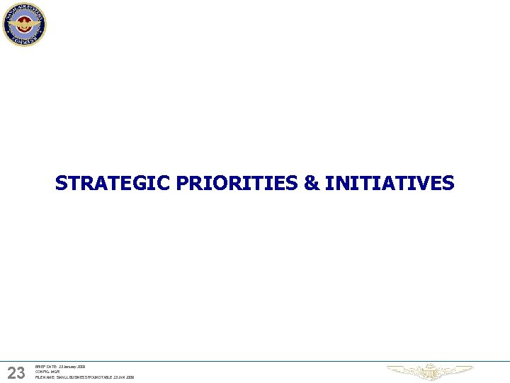 STRATEGIC PRIORITIES & INITIATIVES 23 BRIEF DATE: 23 January 2009 CONFIG. MGR: FILE NAME: