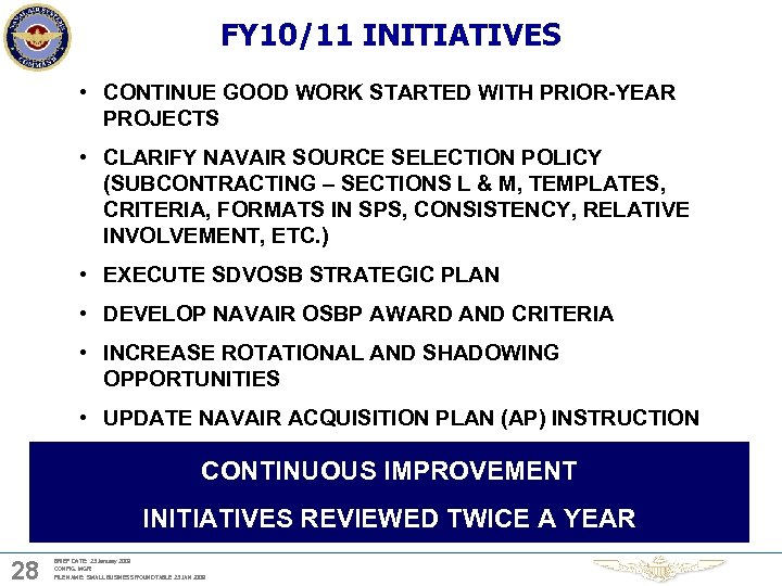 FY 10/11 INITIATIVES • CONTINUE GOOD WORK STARTED WITH PRIOR-YEAR PROJECTS • CLARIFY NAVAIR