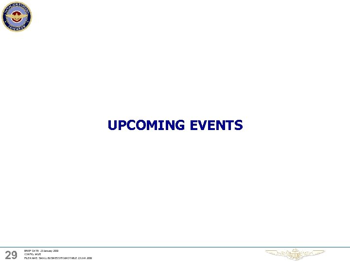 UPCOMING EVENTS 29 BRIEF DATE: 23 January 2009 CONFIG. MGR: FILE NAME: SMALL BUSINESS