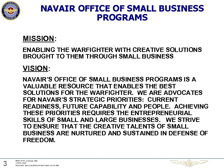 NAVAIR OFFICE OF SMALL BUSINESS PROGRAMS MISSION: ENABLING THE WARFIGHTER WITH CREATIVE SOLUTIONS BROUGHT