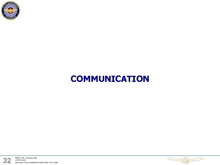 COMMUNICATION 32 BRIEF DATE: 23 January 2009 CONFIG. MGR: FILE NAME: SMALL BUSINESS ROUNDTABLE