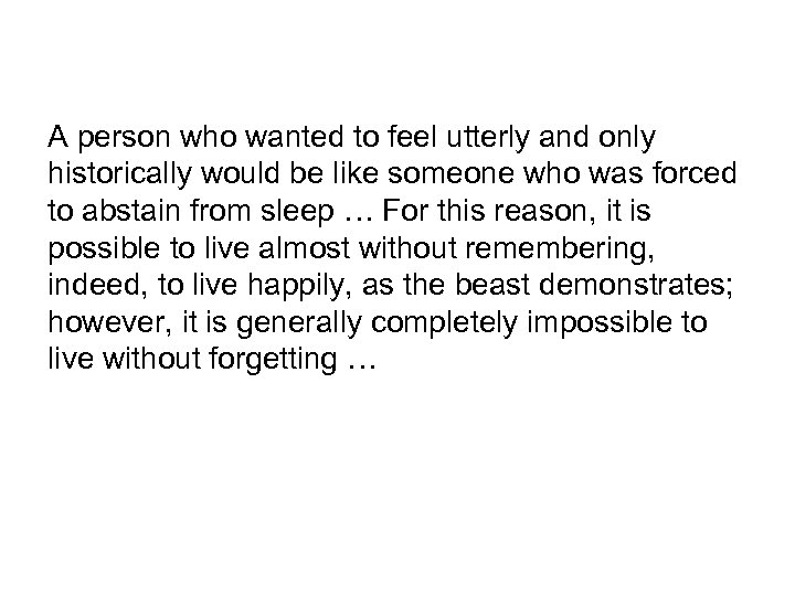 A person who wanted to feel utterly and only historically would be like someone