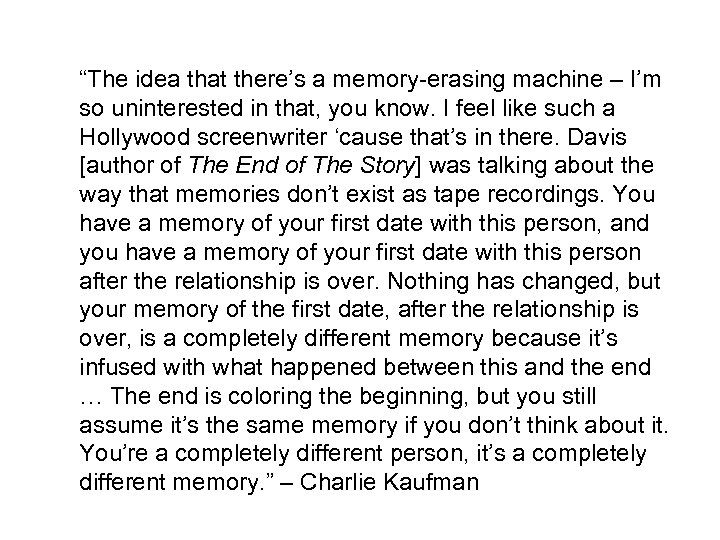 """The idea that there's a memory-erasing machine – I'm so uninterested in that, you"