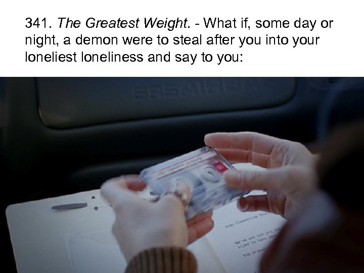 341. The Greatest Weight. - What if, some day or night, a demon were