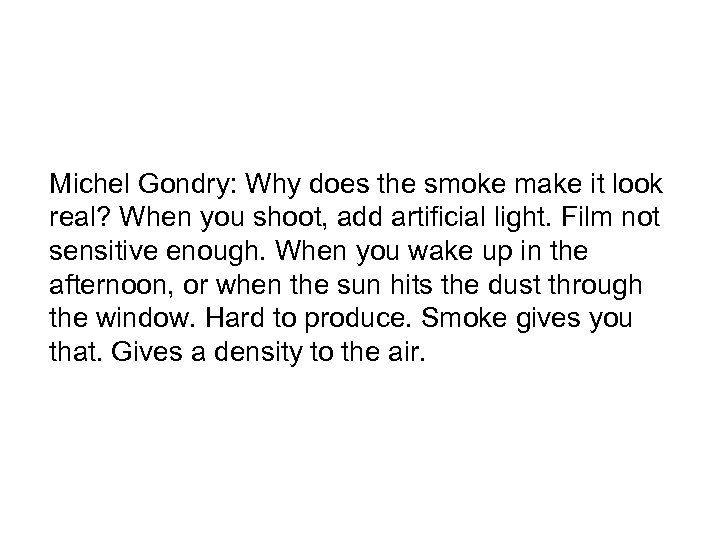 Michel Gondry: Why does the smoke make it look real? When you shoot, add