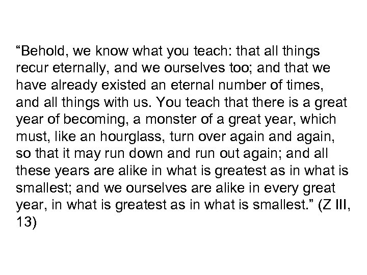 """""""Behold, we know what you teach: that all things recur eternally, and we ourselves"""