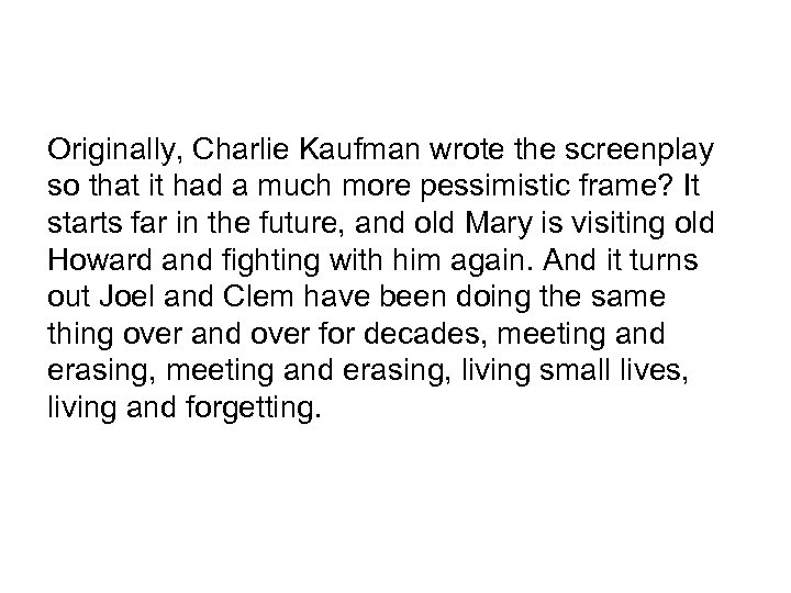 Originally, Charlie Kaufman wrote the screenplay so that it had a much more pessimistic
