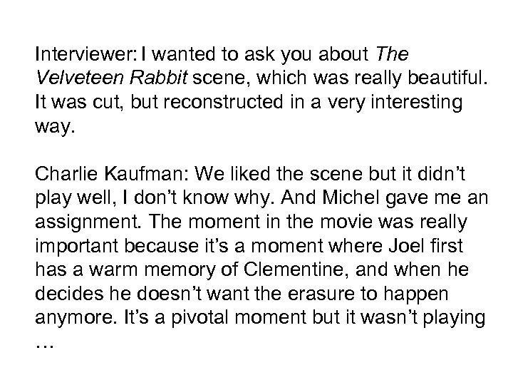 Interviewer: I wanted to ask you about The Velveteen Rabbit scene, which was really