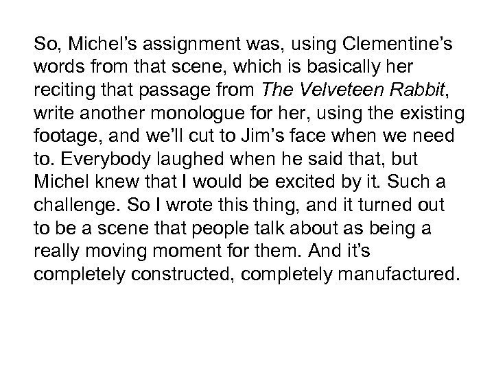 So, Michel's assignment was, using Clementine's words from that scene, which is basically her