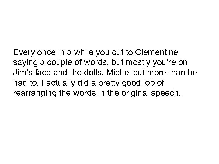 Every once in a while you cut to Clementine saying a couple of words,