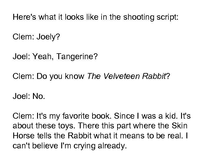Here's what it looks like in the shooting script: Clem: Joely? Joel: Yeah, Tangerine?