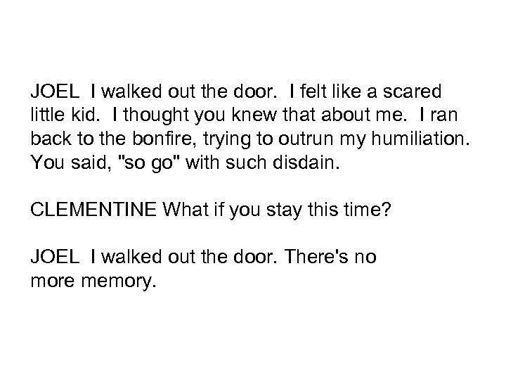 JOEL I walked out the door. I felt like a scared little kid. I