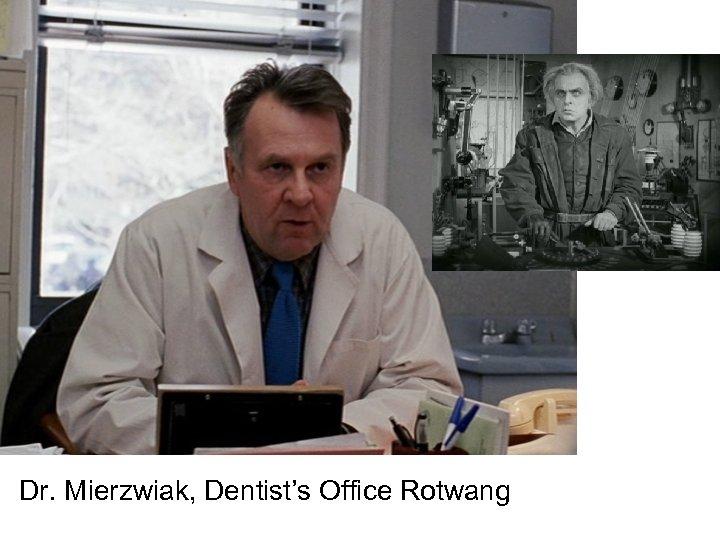 Dr. Mierzwiak, Dentist's Office Rotwang